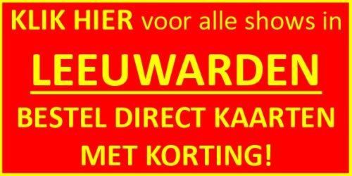 Klik hier voor de shows in Leeuwarden en bestel kaarten met korting!